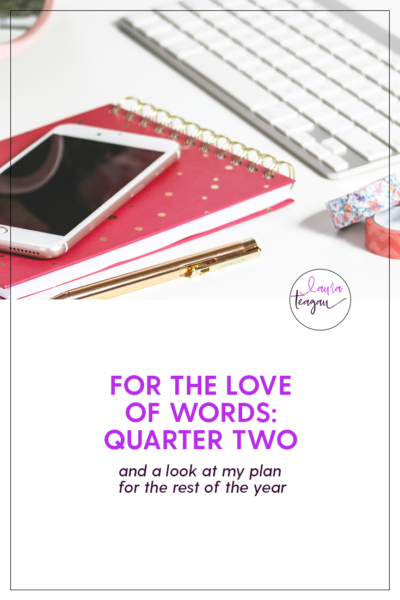For the Love of Words: Quarter Two Recap