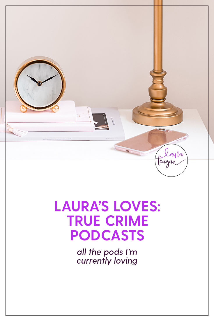 Laura's Loves: True Crime Podcasts
